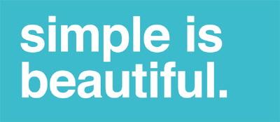 Simple is Beautiful – Basitlik Her Şeydir